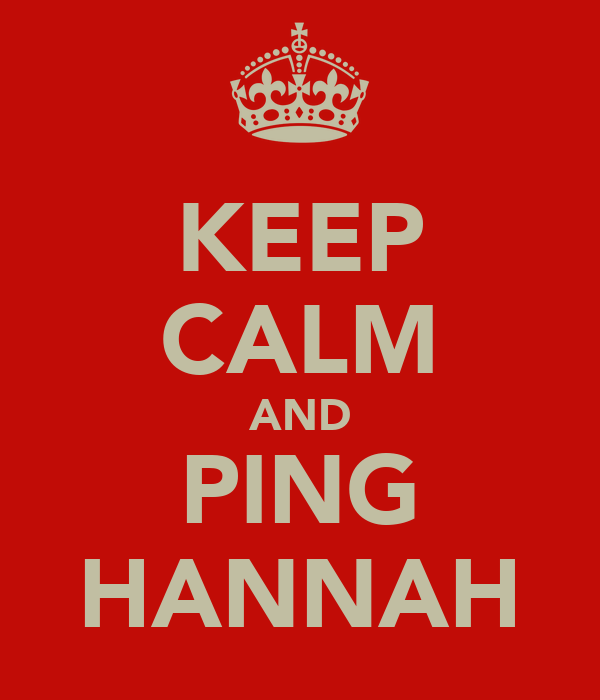 KEEP CALM AND PING HANNAH