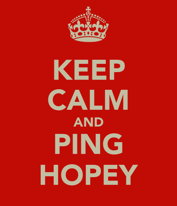 KEEP CALM AND PING HOPEY