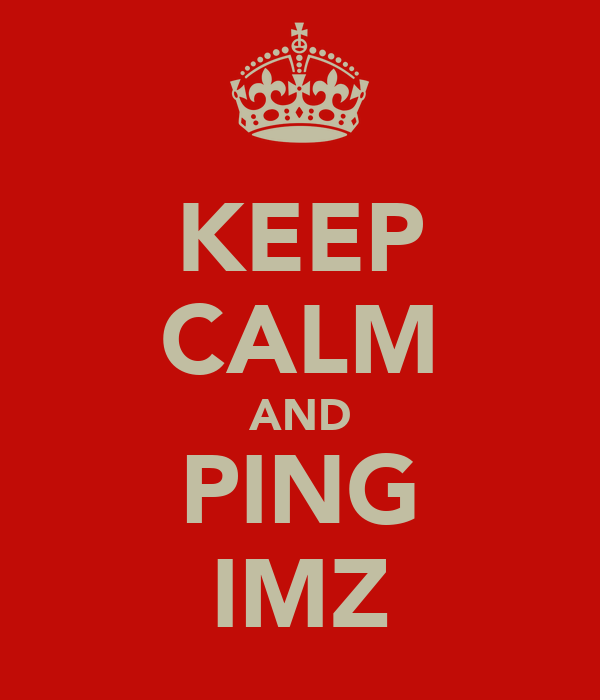 KEEP CALM AND PING IMZ