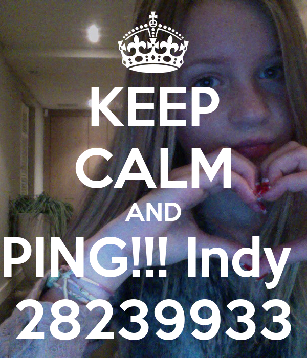 KEEP CALM AND PING!!! Indy  28239933