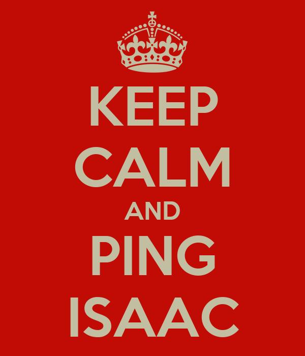 KEEP CALM AND PING ISAAC