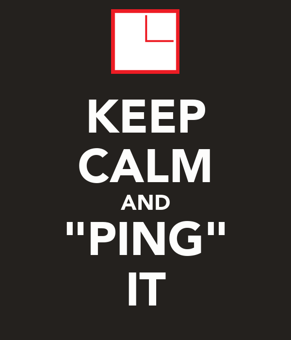 """KEEP CALM AND """"PING"""" IT"""