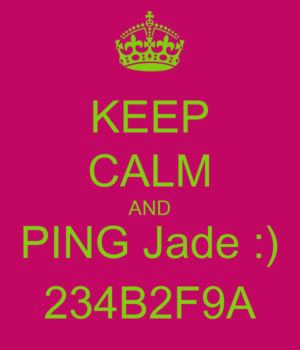 KEEP CALM AND PING Jade :) 234B2F9A