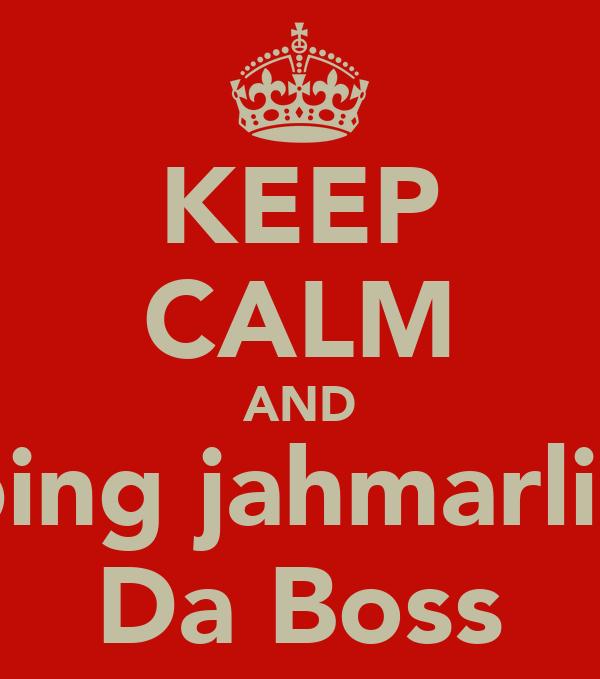 KEEP CALM AND ping jahmarlie Da Boss