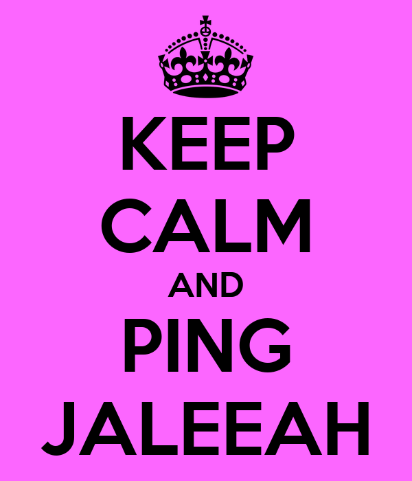 KEEP CALM AND PING JALEEAH