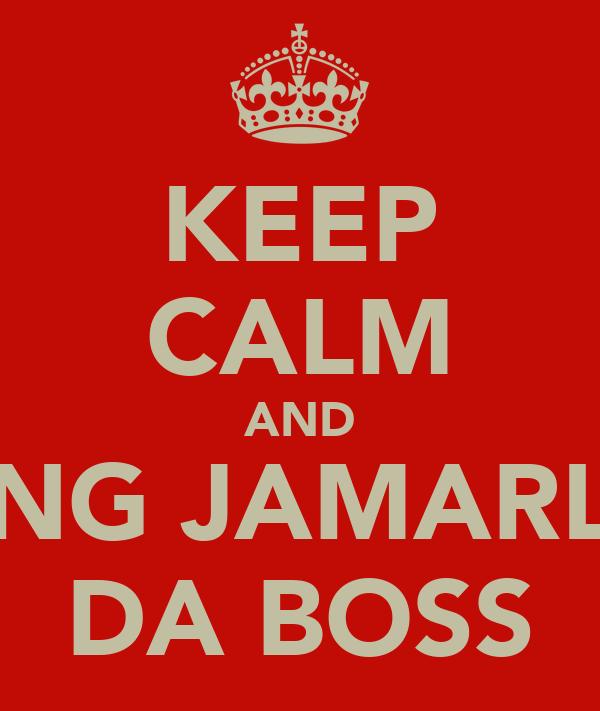KEEP CALM AND PING JAMARLIE DA BOSS