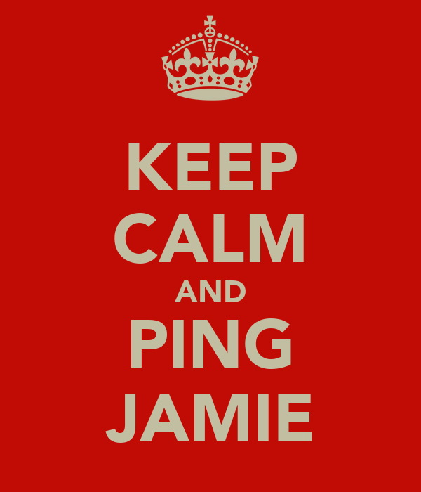 KEEP CALM AND PING JAMIE