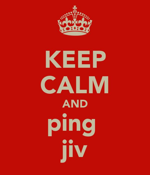 KEEP CALM AND ping  jiv