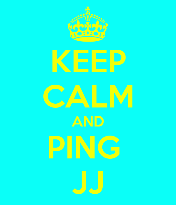 KEEP CALM AND PING  JJ