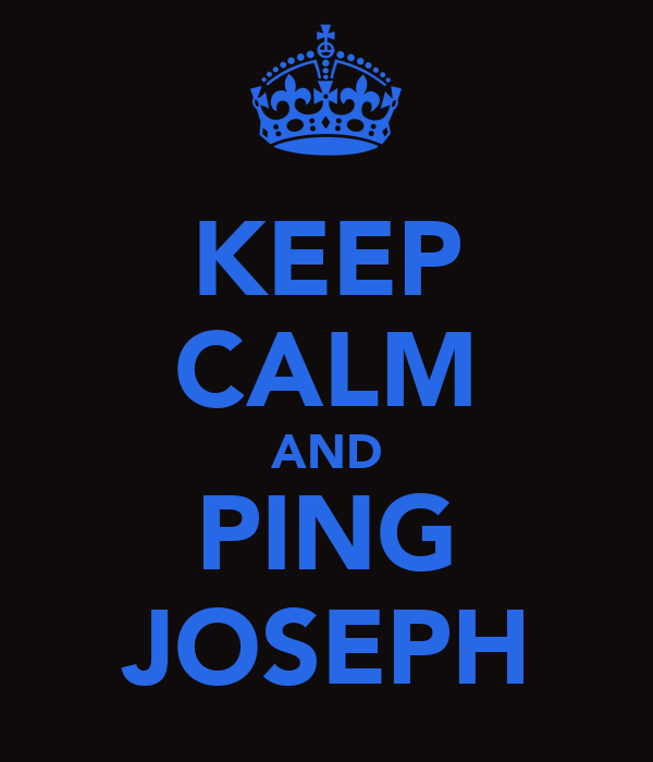 KEEP CALM AND PING JOSEPH