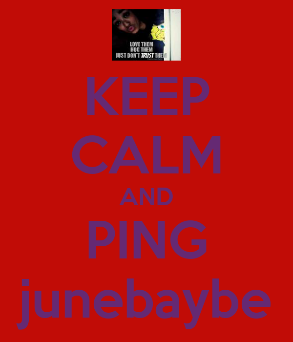 KEEP CALM AND PING junebaybe