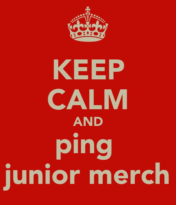 KEEP CALM AND ping  junior merch