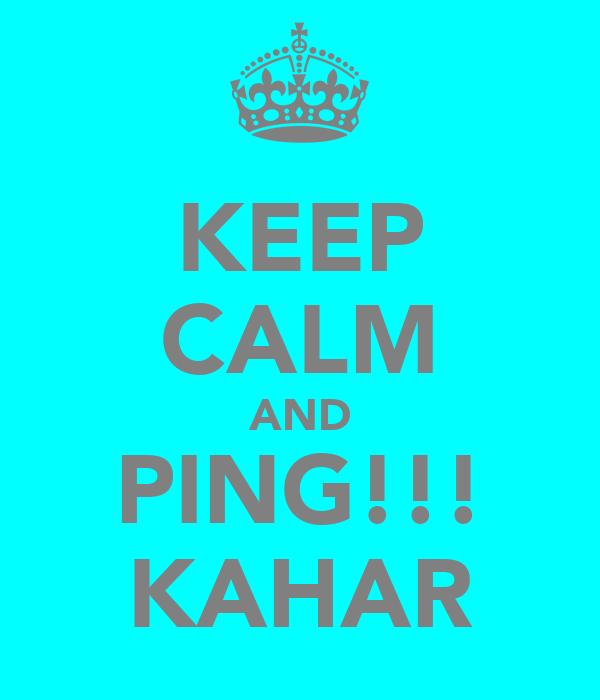 KEEP CALM AND PING!!! KAHAR