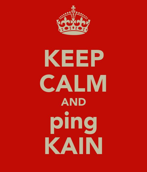 KEEP CALM AND ping KAIN
