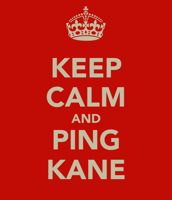 KEEP CALM AND PING KANE