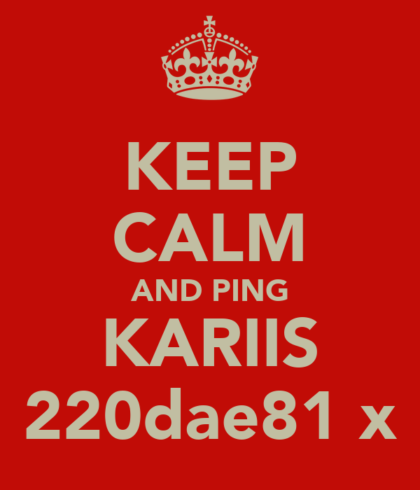 KEEP CALM AND PING KARIIS 220dae81 x