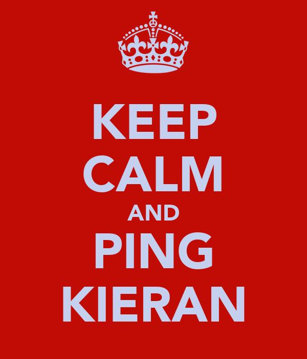 KEEP CALM AND PING KIERAN