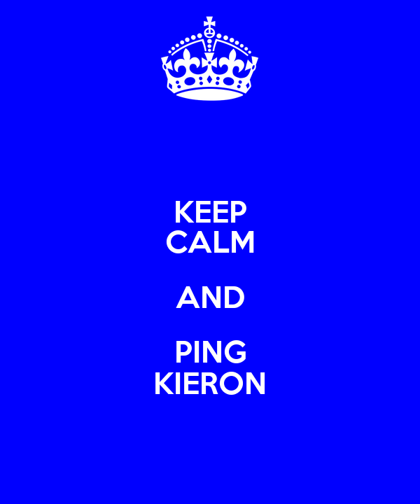 KEEP CALM AND PING KIERON