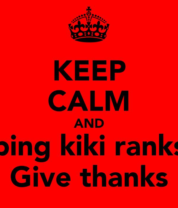KEEP CALM AND ping kiki ranks Give thanks