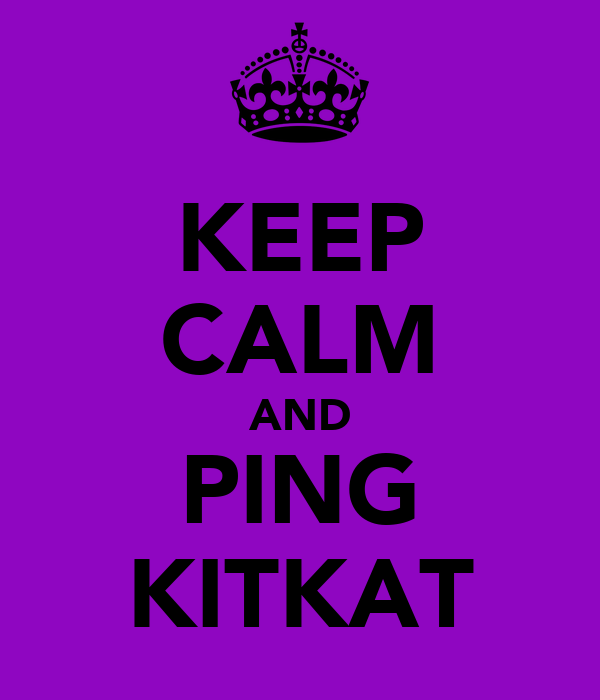 KEEP CALM AND PING KITKAT