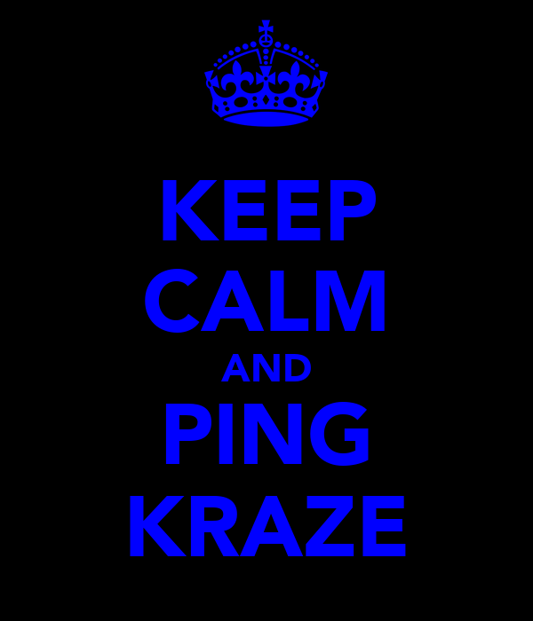 KEEP CALM AND PING KRAZE