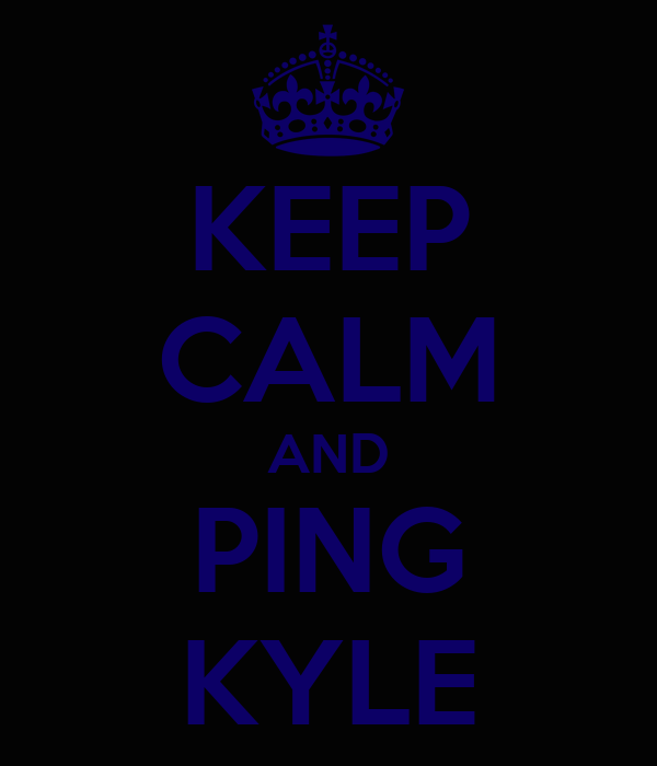 KEEP CALM AND PING KYLE