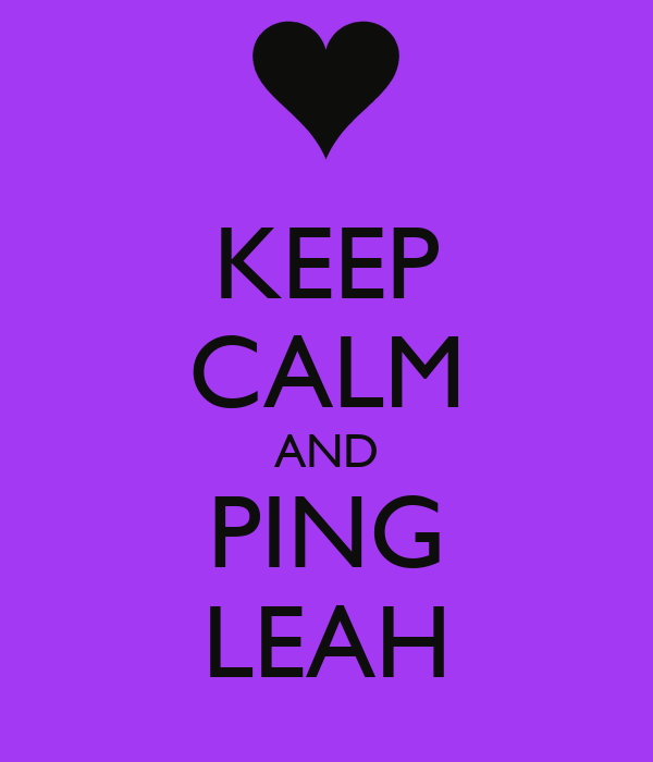 KEEP CALM AND PING LEAH