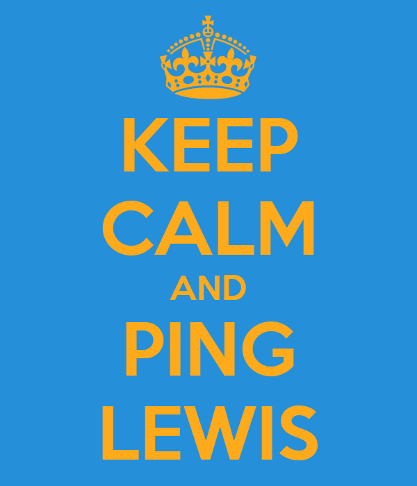 KEEP CALM AND PING LEWIS