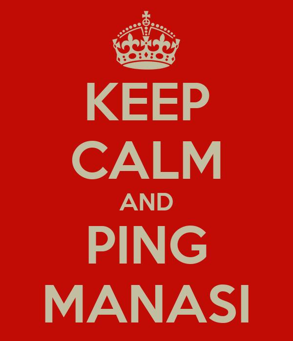 KEEP CALM AND PING MANASI
