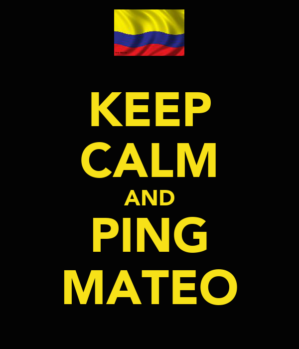 KEEP CALM AND PING MATEO