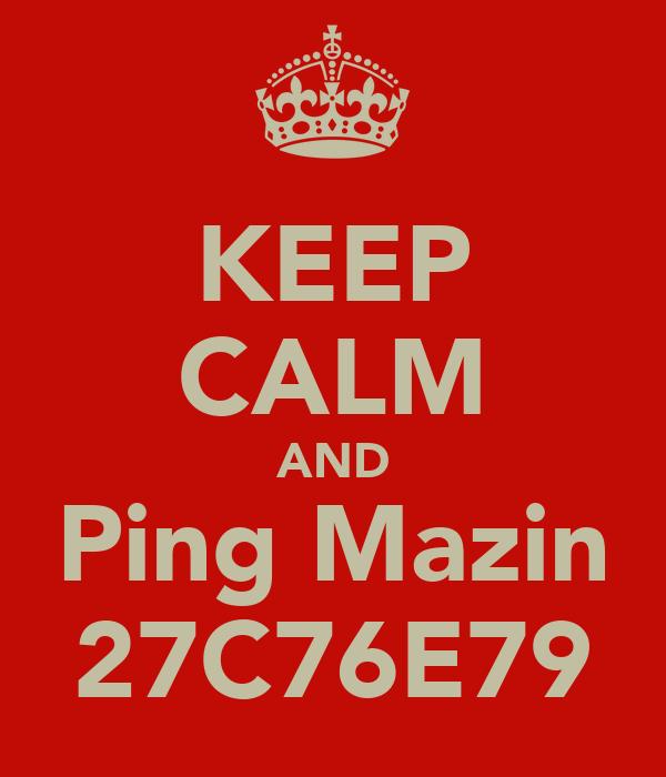 KEEP CALM AND Ping Mazin 27C76E79