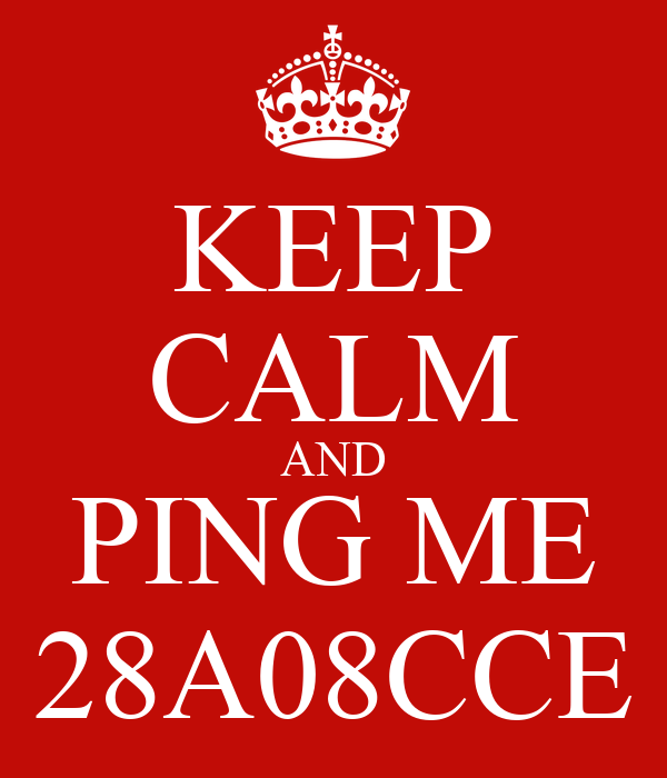 KEEP CALM AND PING ME 28A08CCE