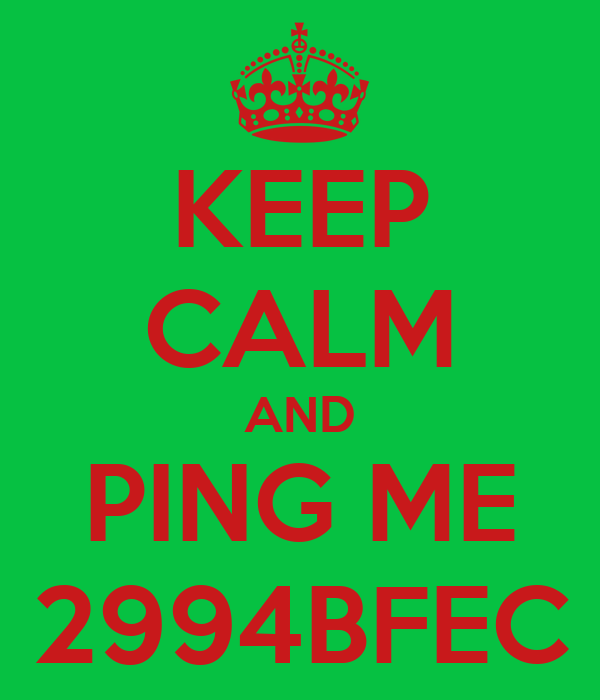 KEEP CALM AND PING ME 2994BFEC
