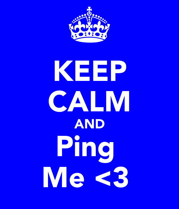 KEEP CALM AND Ping  Me <3