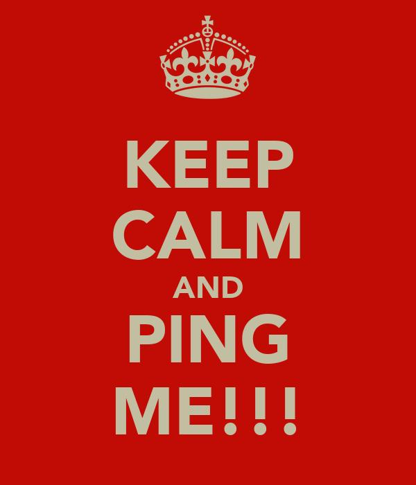 KEEP CALM AND PING ME!!!