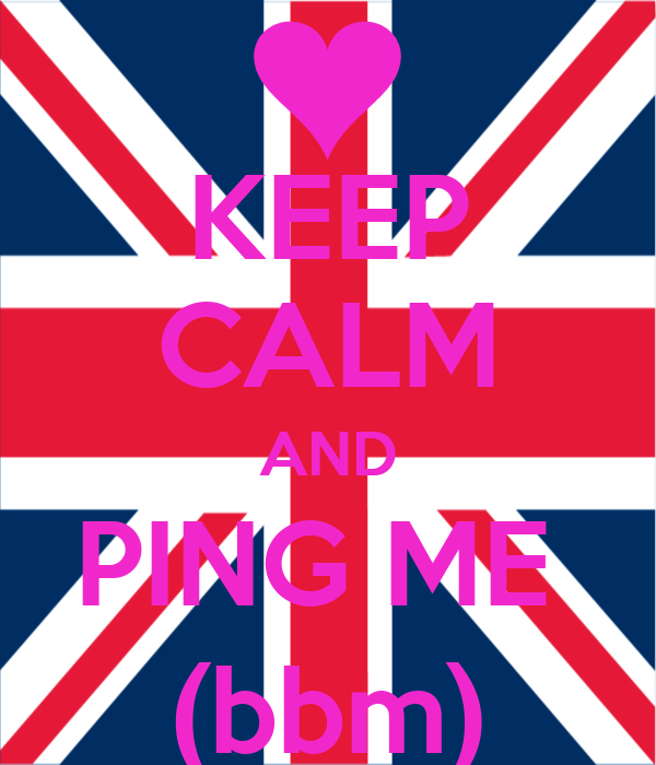 KEEP CALM AND PING ME  (bbm)