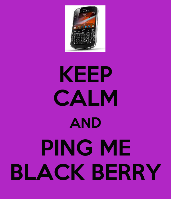 KEEP CALM AND PING ME BLACK BERRY