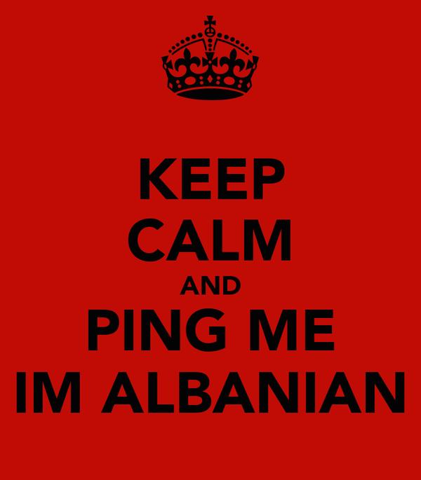 KEEP CALM AND PING ME IM ALBANIAN