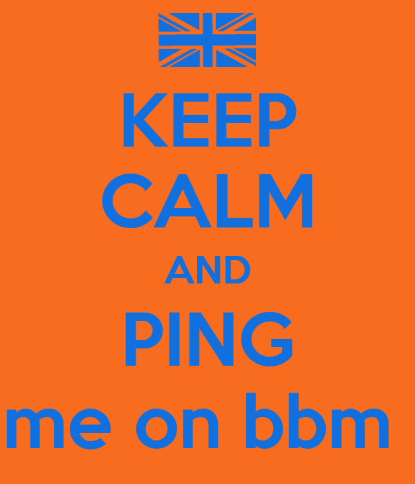 KEEP CALM AND PING me on bbm