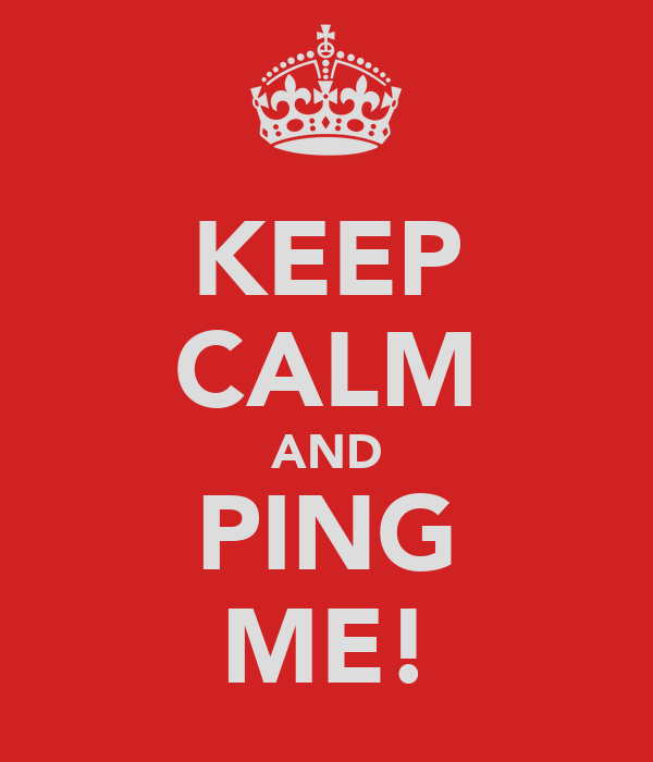 KEEP CALM AND PING ME!