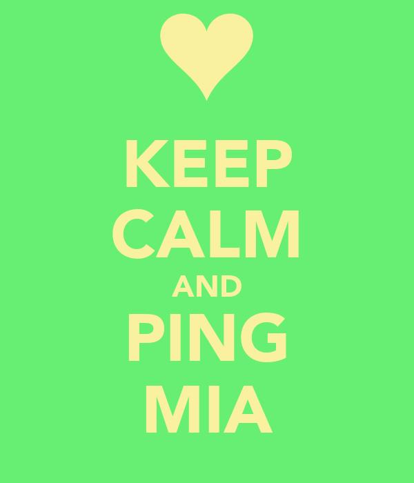KEEP CALM AND PING MIA