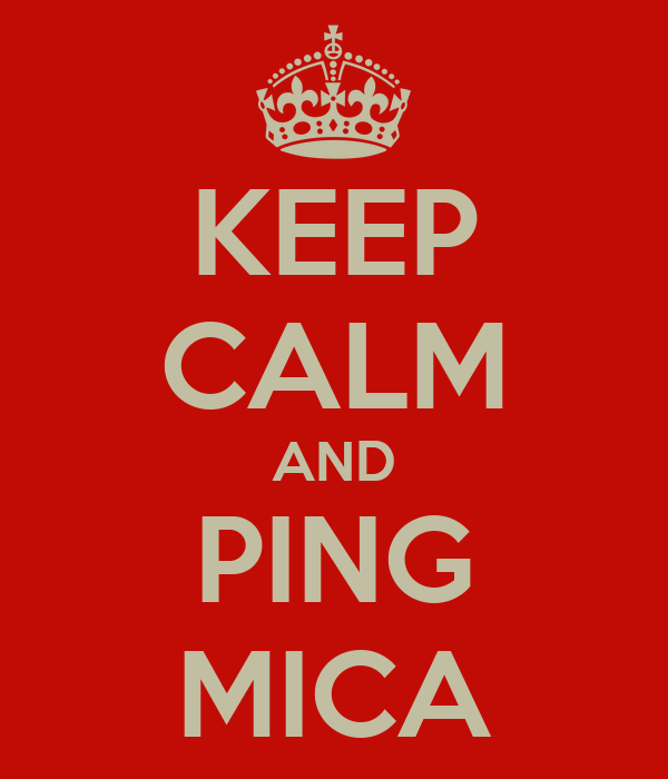 KEEP CALM AND PING MICA