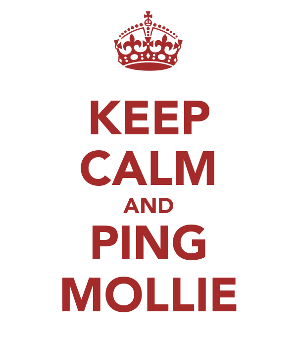KEEP CALM AND PING MOLLIE