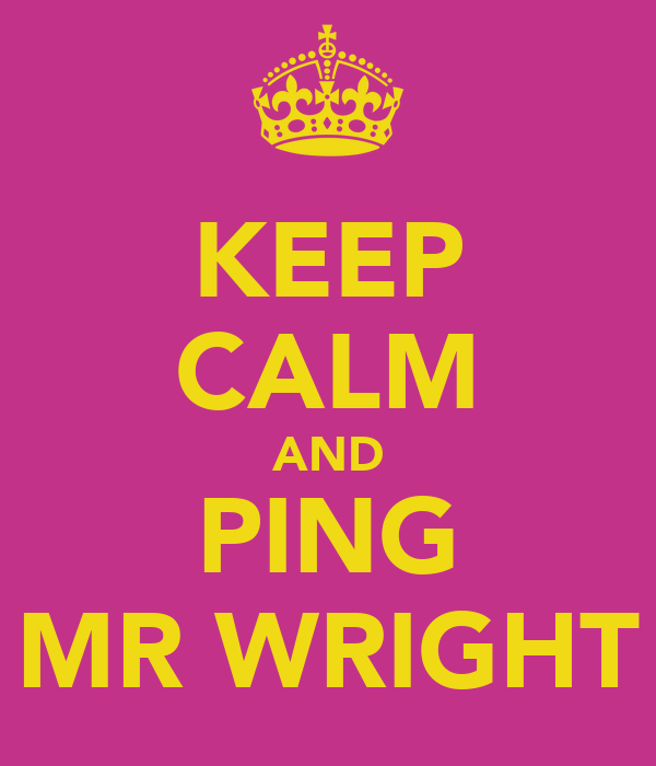 KEEP CALM AND PING MR WRIGHT