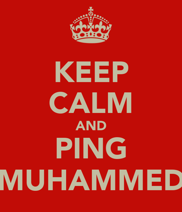 KEEP CALM AND PING MUHAMMED