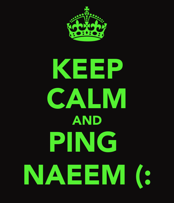 KEEP CALM AND PING  NAEEM (: