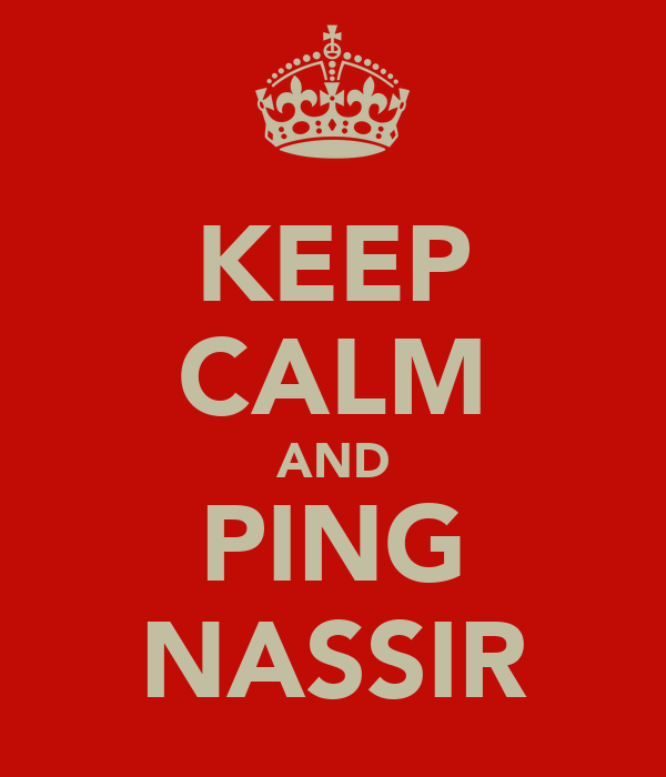 KEEP CALM AND PING NASSIR