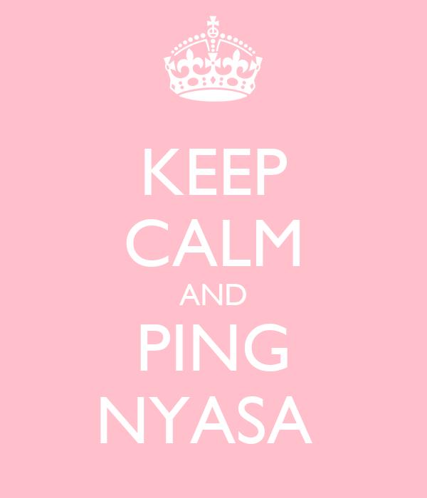 KEEP CALM AND PING NYASA