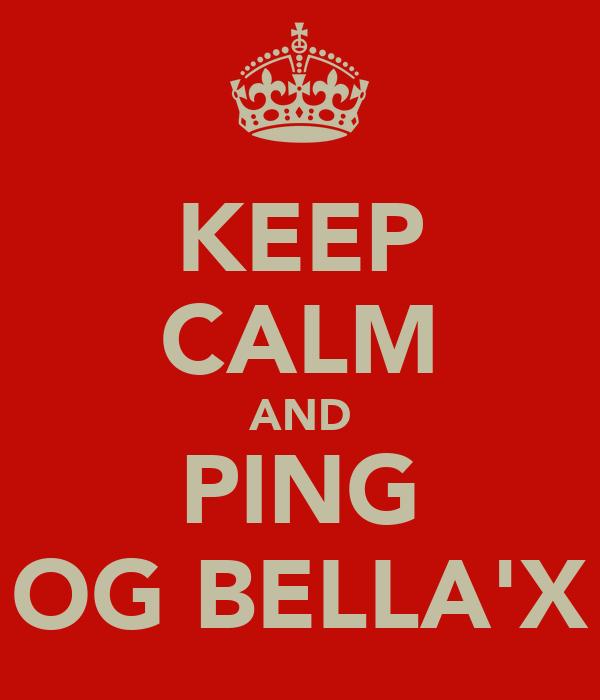 KEEP CALM AND PING OG BELLA'X
