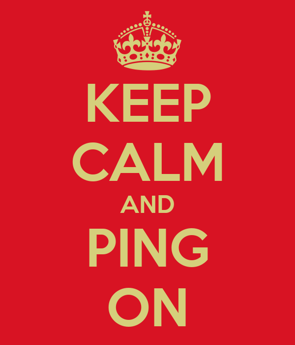 KEEP CALM AND PING ON